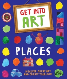 Get into Art: Places : Discover Great Art and Create Your Own!, Paperback Book