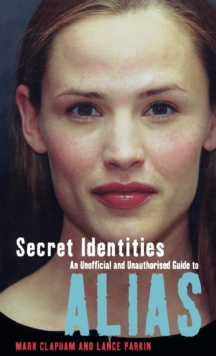 "Secret Identities : An Unofficial and Unauthorised Guide to ""Alias"", Paperback Book"