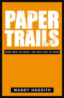 Paper Trails : From Trees to Trash - The True Cost of Paper, Paperback Book