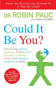 Could it be You? : Overcoming Dyslexia, Dyspraxia, ADHD, OCD, Tourette's Syndrome, Autism and Asperger's Syndrome in Adults, Paperback Book