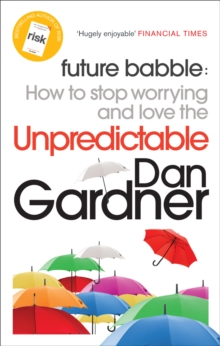 Future Babble : How to Stop Worrying and Love the Unpredictable, Paperback Book