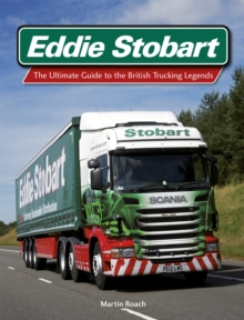 Eddie Stobart : The Ultimate Guide to the British Trucking Legends, Hardback Book