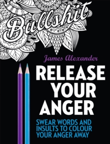 Release Your Anger : Midnight Edition: An Adult Coloring Book with 40 Swear Words to Color and Relax, Paperback Book