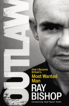 Outlaw : How I Became Britain's Most Wanted Man, Hardback Book