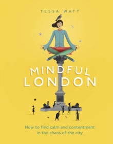 Mindful London : How to Find Calm and Contentment in the Chaos of the City, Hardback Book