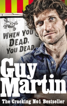 Guy Martin : When You Dead, You Dead, Paperback Book
