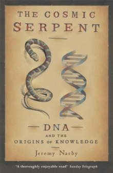 The Cosmic Serpent : DNA and the Origins of Knowledge, Paperback Book