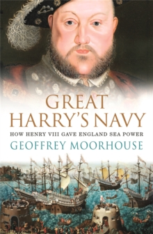 Great Harry's Navy : How Henry VIII Gave England Sea Power, Paperback Book