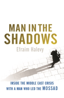 Man in the Shadows : Inside the MIddle East Crisis with a Man Who Led the Mossad, Paperback Book