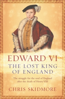 Edward VI : The Lost King of England, Paperback Book