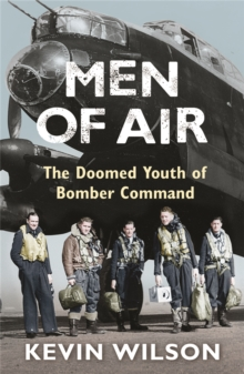 Men of Air : The Doomed Youth of Bomber Command, Paperback Book