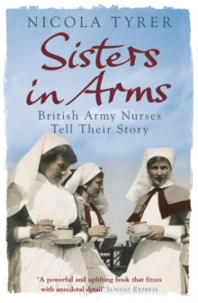 Sisters in Arms : British Army Nurses Tell Their Story, Paperback Book