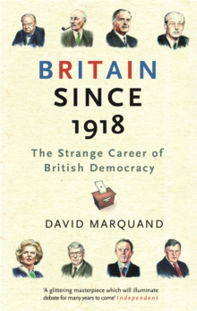 Britain Since 1918 : The Strange Career of British Democracy, Paperback Book
