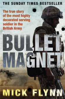 Bullet Magnet : Britain's Most Highly Decorated Frontline Soldier, Paperback Book