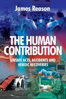 The Human Contribution : Unsafe Acts, Accidents and Heroic Recoveries, Paperback Book