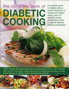 The Complete Book of Diabetic Cooking : The Essential Guide for Diabetics with an Expert Introduction to Nutrition and Healthy Eating - Plus 170 Delicious Recipes Shown Step-by-Step in 700 Fabulous Pr, Hardback Book