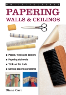 Do-it-yourself Papering Walls & Ceilings : A Practical Guide to All You Need to Know About Papering Techniques Throughout the Home, Hardback Book