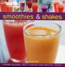 Irresistible Smoothies & Shakes : Creamy Blends, Fruit Fusions and Healthy Juices, Hardback Book