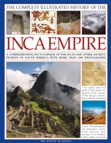 The Complete Illustrated History of the Ancient Inca Empire : A Comprehensive Encyclopedia of the Incas and Other Ancient Peoples of South America with More Than 1000 Photographs, Hardback Book