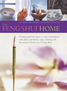 The Feng Shui Home : Creating Spiritual Spaces in Your Environment with Altars and Shrines, Space Clearing and the Ancient Chinese Art of Feng Shui, Hardback Book