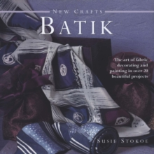 New Crafts Batik : The Art of Fabric Decorating and Painting in Over 20 Beautiful Projects, Hardback Book