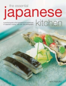 The Essential Japanese Kitchen : A Practical Guide to the Ingredients and Techniques of Japanese Cooking, with Over 350 Photographs, Hardback Book