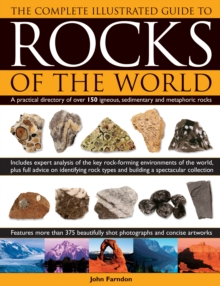 Complete Illustrated Guide to Rocks of the World : a Practical Directory of Over 150 Igneous, Sedimentary and Metaphoric Rocks, Hardback Book
