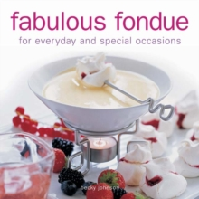 Fabulous Fondue : For Everyday and Special Occasions, Hardback Book
