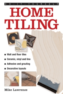 Do-it-yourself Home Tiling : a Practical Illustrated Guide to Tiling Surfaces in the House, Using Ceramic, Vinyl, Cork and Lino Tiles, Hardback Book