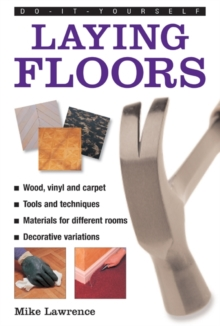 Do-it-yourself Laying Floors : a Practical and Useful Guide to Laying Floors for Any Room in the House, Using a Variety of Different Materials, Hardback Book