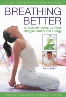 Breathing Better : To Beat Ailments, Combat Allergies and Boost Energy, Hardback Book