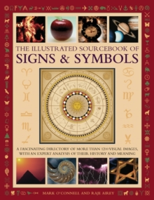 The Illustrated Sourcebook of Signs & Symbols : A Fascinating Directory of More Than 1200 Visual Images, with an Expert Analysis of Their History and Meaning, Hardback Book