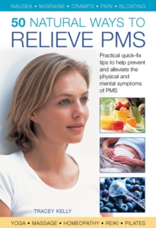 50 Natural Ways to Relieve PMS : Practical Quick-fix Tips to Help Prevent and Alleviate the Physical and Mental Symptoms of PMS, Hardback Book