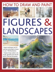 How to Draw and Paint Figures & Landscapes : Expert Techniques, and 70 Exercises and Projects Shown in Over 1700 Illustrations, Hardback Book