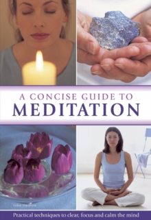 A Concise Guide to Meditation : Practical Techniques to Clear, Focus and Calm the Mind, Hardback Book