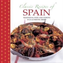 Classic Recipes of Spain : Traditional Food and Cooking in 25 Authentic Dishes, Hardback Book