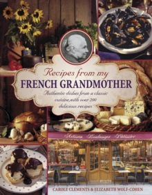 Recipes from my French grandmother : Authentic Dishes from a Classic Cuisine, with Over 200 Delicious Recipes, Hardback Book