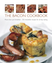The Bacon Cookbook : More Than Just Breakfast - 50 Irresistible Recipes for All-day Eating, Hardback Book