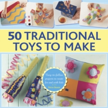 50 Traditional Toys to Make : Easy-to-Follow Projects to Create for and with Kids, Hardback Book