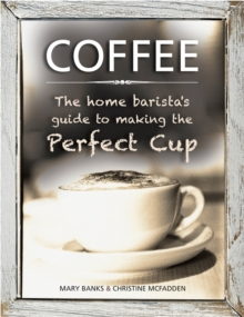 Coffee: the Home Barista's Guide to Making the Perfect Cup, Hardback Book