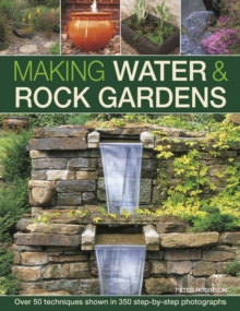 Making Water & Rock Gardens : Over 50 Techniques Shown in 350 Step-by-Step Photographs, Hardback Book