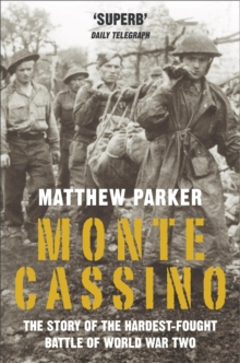 Monte Cassino : The Story of the Hardest-fought Battle of World War Two, Paperback Book