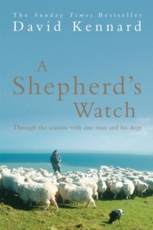 A Shepherd's Watch : Through the Seasons with One Man and His Dogs, Paperback Book