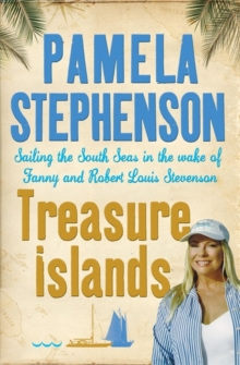 Treasure Islands : Sailing the South Seas in the Wake of Fanny and Robert Louis Stevenson, Paperback Book