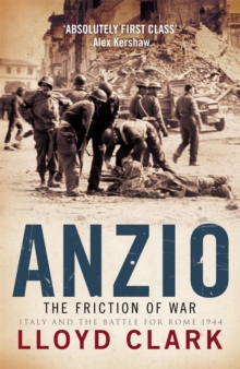 Anzio: the Friction of War : The Friction of War - Italy and the Battle for Rome 1944, Paperback Book