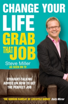 Change Your Life - Grab That Job : Straight-Talking Advice on How to Get the Perfect Job, Paperback Book