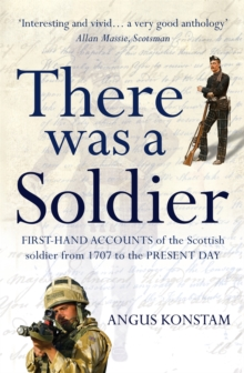 There Was a Soldier : First-hand Accounts of the Scottish Soldier at War from 1707 to the Present Day, Paperback Book