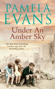 Under an Amber Sky : Family, Friendship and Romance Unite in This Heart-Warming Wartime Saga, Paperback Book