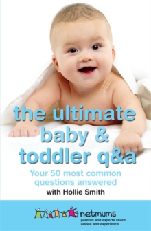 The Ultimate Baby & Toddler Q&A : Your 50 Most Common Questions Answered, Paperback Book