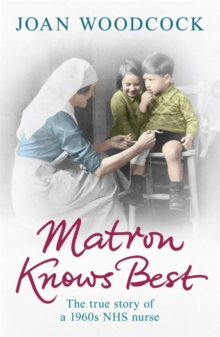 Matron Knows Best : The True Story of a 1960s NHS Nurse, Paperback Book